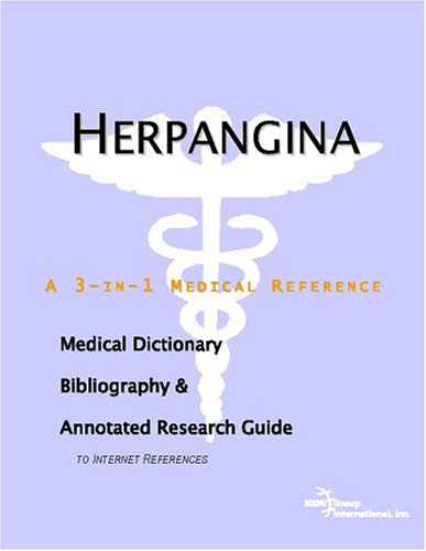 Herpangina - A Medical Dictionary, Bibliography, and Annotated Research Guide to Internet References