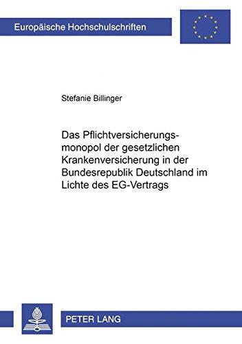 Das Pflichtversicherungsmonopol der gesetzlichen Krankenversicherung in der Bundesrepublik Deutschland im Lichte des EG-Vertrags (Europäische ... / Series 2: Law / Série 2: Droit)
