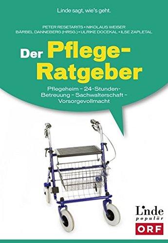 Der Pflege-Ratgeber: Pflegeheim - 24-Stunden-Betreuung - Sachwalterschaft - Vorsorgevollmacht (Ausgabe Österreich)