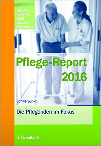Pflege-Report 2016: Schwerpunkt: Die Pflegenden im Fokus
